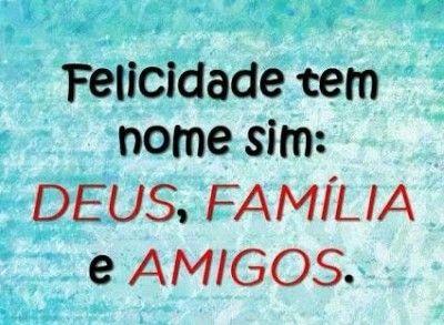 <p></p><p>Felicidade tem nome sim: Deus, família e amigos.</p>
