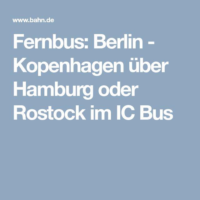 Fernbus: Berlin - Kopenhagen über Hamburg oder Rostock im IC Bus