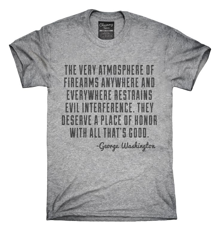 George Washington Firearms Quote T-Shirts, Hoodies, Tank Tops