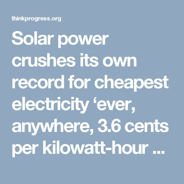 Solar power crushes its own record for cheapest electricity 'ever, anywhere,  3.6 cents per kilowatt-hour by any technology' – ThinkProgress