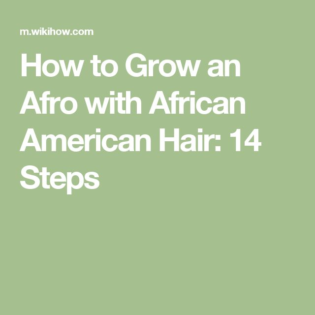 How to Grow an Afro with African American Hair: 14 Steps