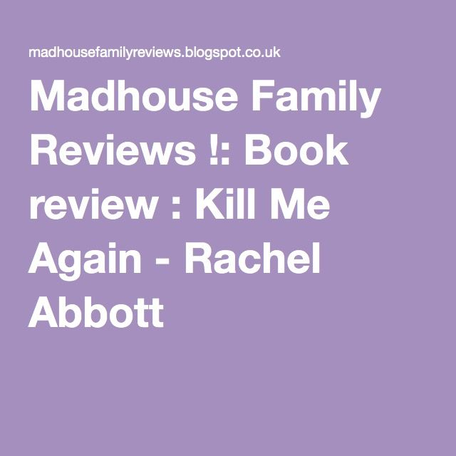 Madhouse Family Reviews !: Book review : Kill Me Again - Rachel Abbott