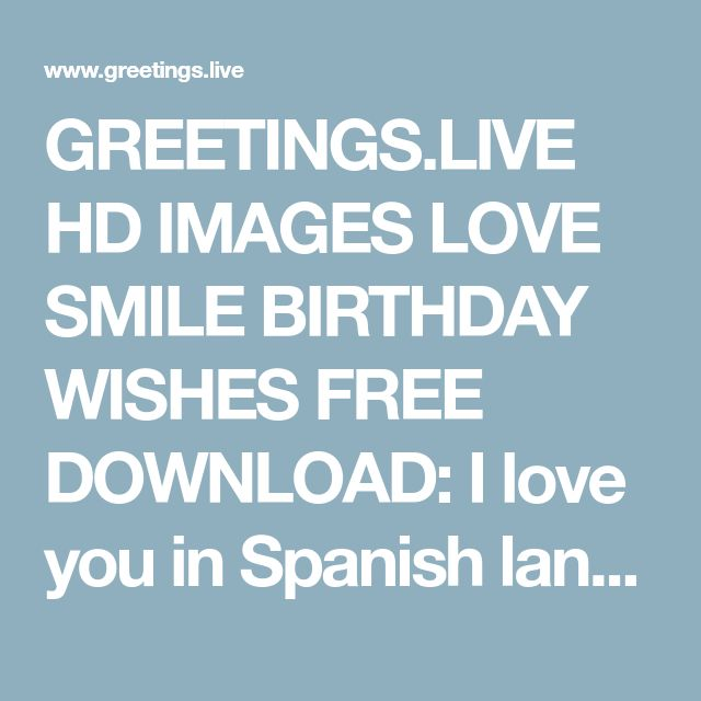 GREETINGS.LIVE HD IMAGES LOVE SMILE BIRTHDAY WISHES FREE DOWNLOAD: I love you in Spanish language HD Greetings live