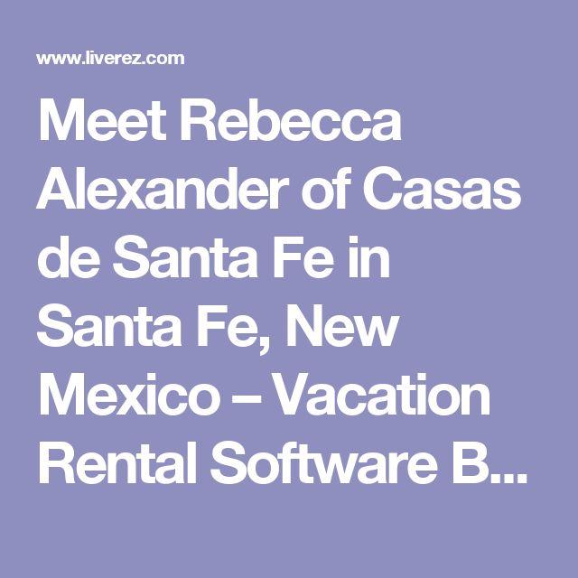 Meet Rebecca Alexander of Casas de Santa Fe in Santa Fe, New Mexico – Vacation Rental Software Blog