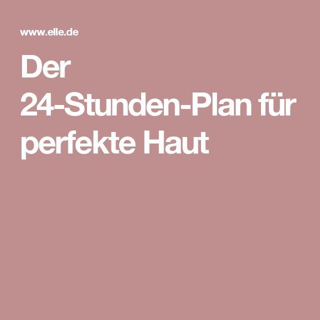 Der 24-Stunden-Plan für perfekte Haut