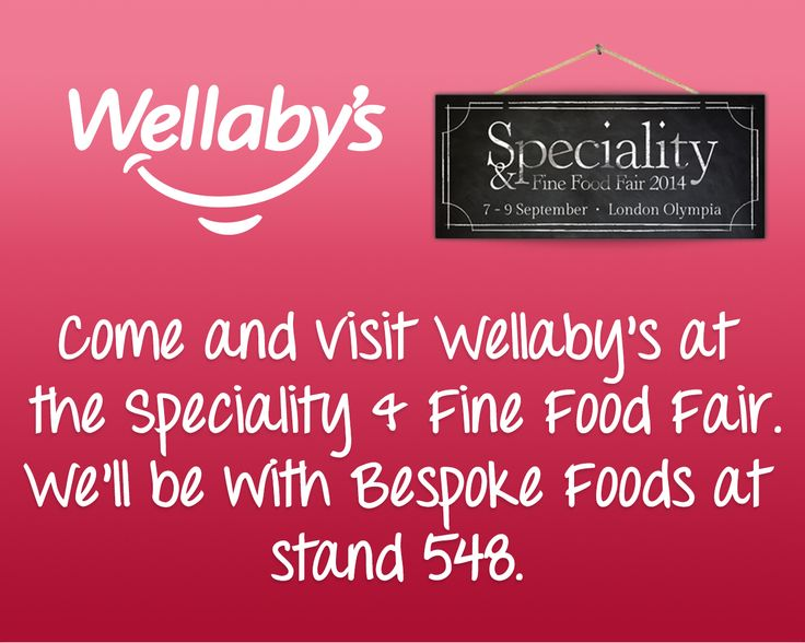 Come and visit Wellaby's at the Speciality & Fine Food Fair – We'll be with Bespoke Foods at stand 548.
