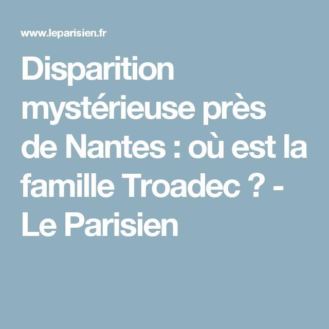 Disparition mystérieuse près de Nantes : où est la famille Troadec ? - Le Parisien