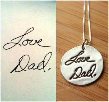Keepsake custom handwritingsignature necklace {Gifting from the heart: a silver pendant inscribed with the handwriting of a loved one. Love, love, love this..perfect V-Day gift for our daughter}