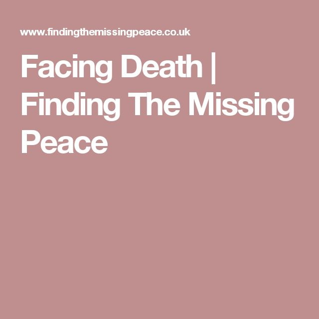 Facing Death   Finding The Missing Peace