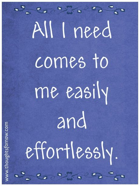 All I need comes to me easily and effortlessly. #affirmations