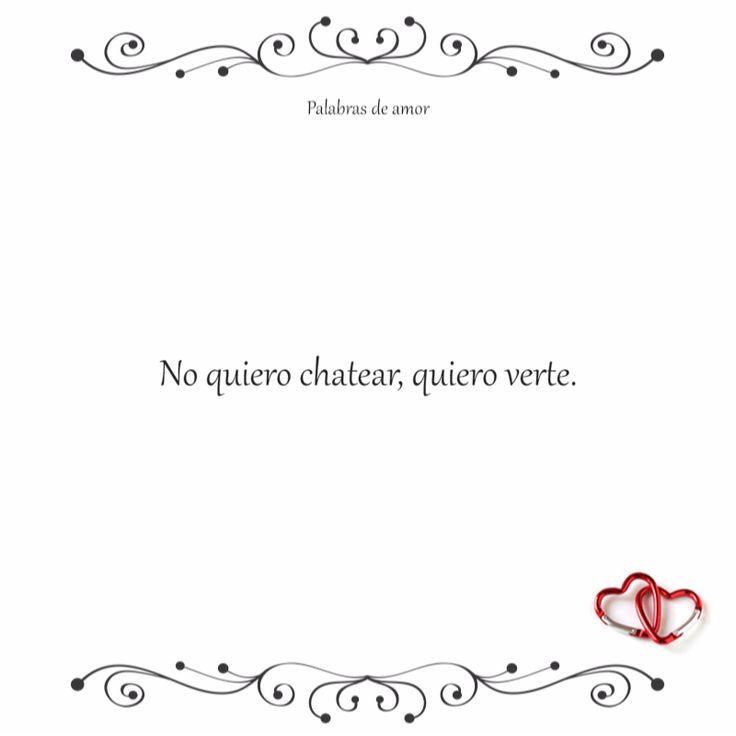 No quiero chatear, quiero verte. #inspirarse #amo