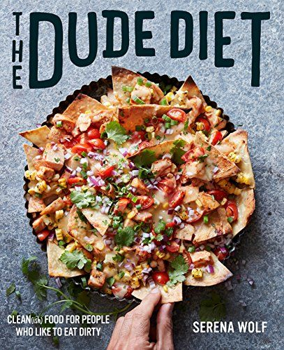 The Dude Diet: Clean(ish) Food for People Who Like to Eat Dirty: Serena Wolf: 97… – Books, Movies & Music