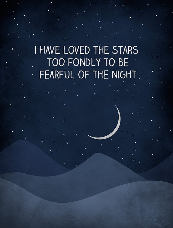 "I have loved the stars too fondly to be fearful of the night - ""The Old Astronomer"" by Sarah Williams"