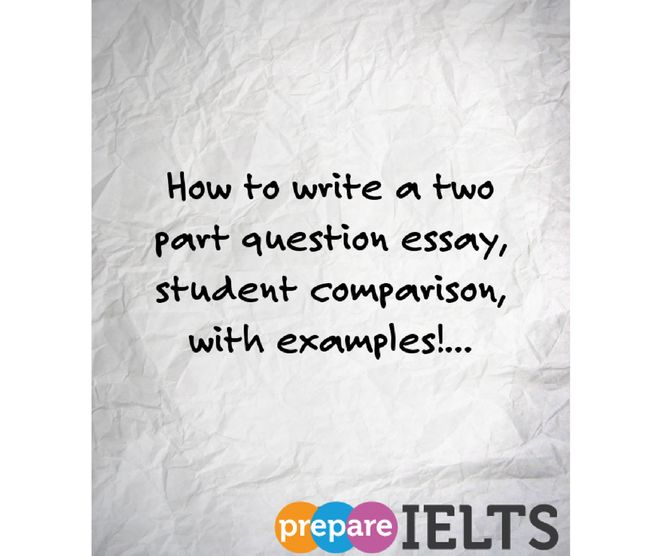 How to write a two part essay question..with student essay for comparison!..