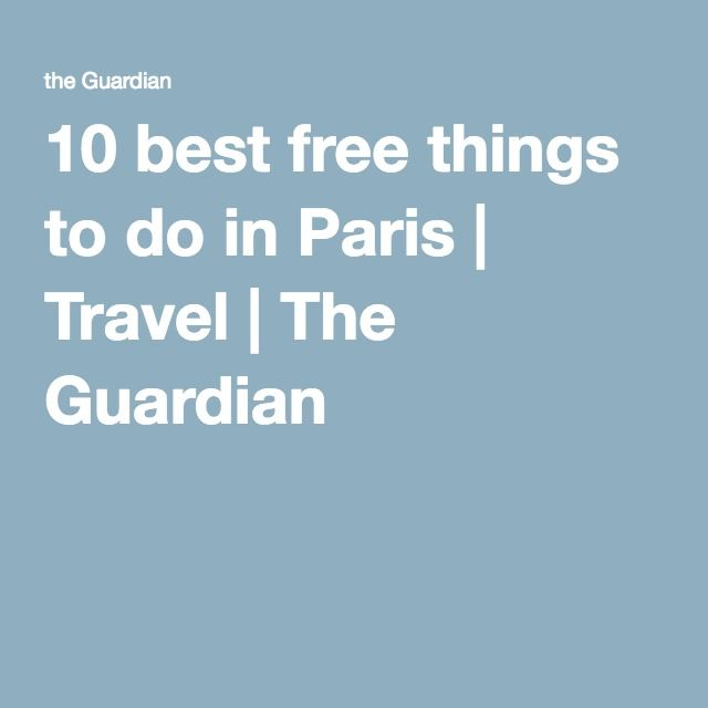 10 best free things to do in Paris | Travel | The Guardian