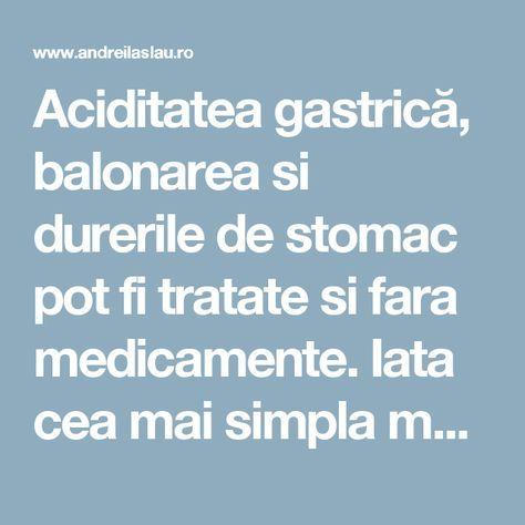 Aciditatea gastrică, balonarea si durerile de stomac pot fi tratate si fara medicamente. Iata cea mai simpla metoda. - dr. Andrei Laslău