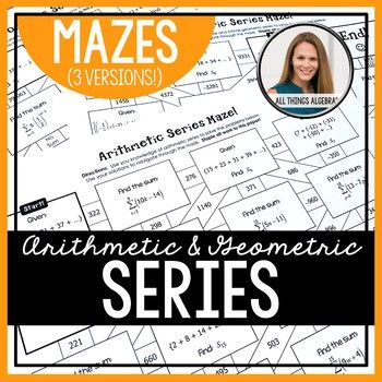 Arithmetic Series and Geometric Series Mazes: Students will practice working with arithmetic series and geometric series with these mazes. This includes problems given in summation notation and as a partial series. In addition to finite geometric series, both infinite convergent and divergent series are included.