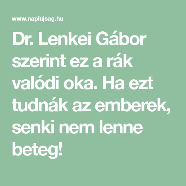 Dr. Lenkei Gábor szerint ez a rák valódi oka. Ha ezt tudnák az emberek, senki nem lenne beteg!