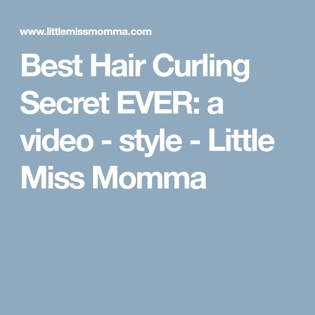 Best Hair Curling Secret EVER: a video - style - Little Miss Momma