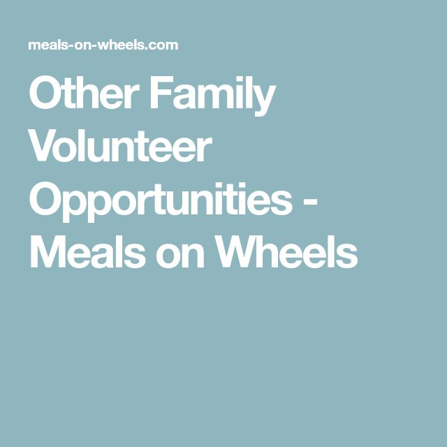 Other Family Volunteer Opportunities - Meals on Wheels
