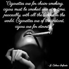 """Shop Online at cigarhut.com.au/  Famous Cigar Quotes. """"Cigars must be smoked one at a time, peaceably, with all the leisure in the world. Cigarettes are of the instant, Cigars are for eternity."""" -- Guillermo Cabrera Infante  Cigars and women. Sexy woman smoking a lit cigar with good smoke. Cigar Hut, Purveyors of the finest cigars and smoking accessories in Australia. Follow us for your daily dose of cigar heaven."""