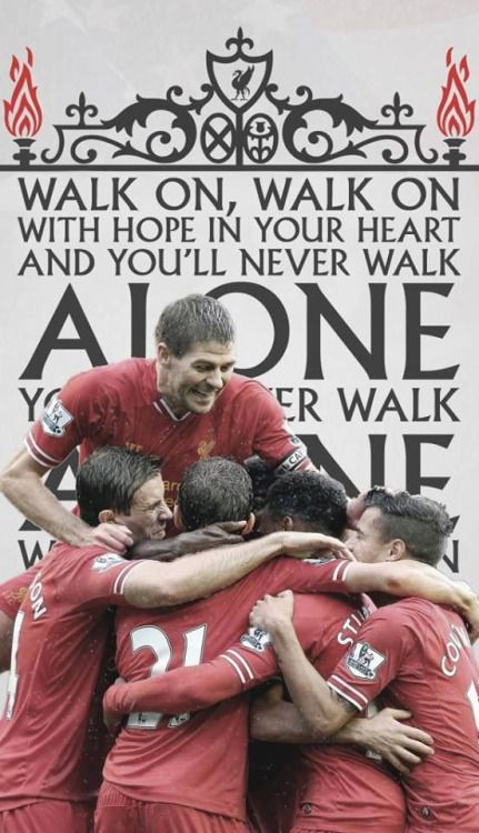 Walk On, Walk On, With hope in your heart and You'll Never Walk ALONE … You'll Never Walk Alone