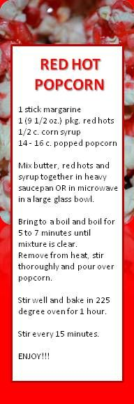 Red Hot popcorn... I really do not need to have this information. Someone please,remove it from my memory.