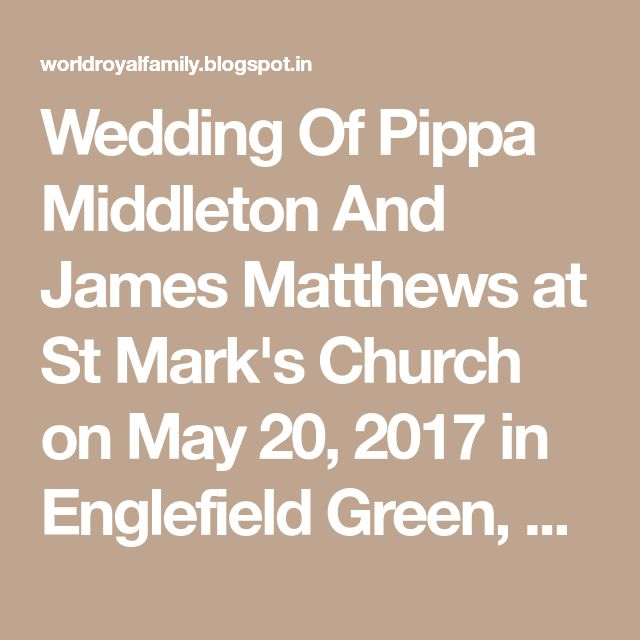Wedding Of Pippa Middleton And James Matthews at St Mark's Church on May 20, 2017 in Englefield Green, England.