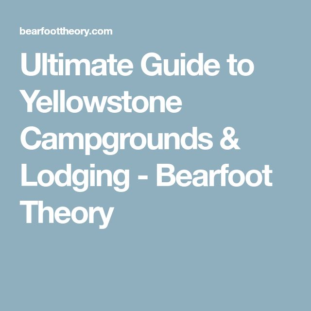 Ultimate Guide to Yellowstone Campgrounds & Lodging - Bearfoot Theory