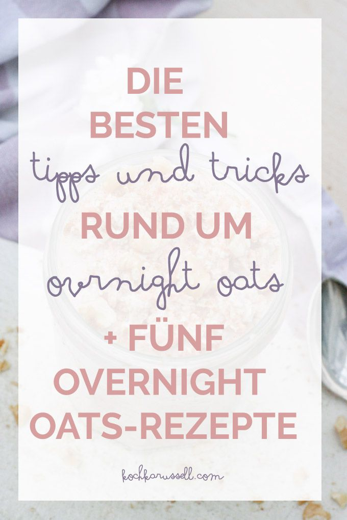 Die besten Tipps und Tricks rund um Overnight Oats + 5 Overnight Oats-Rezepte - kochkarussell.com