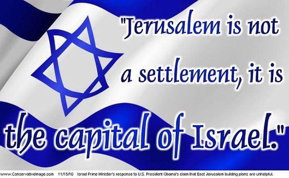 The Capital of Israel IS Jerusalem! Psalm 122:6 Pray for the peace of Jerusalem: they shall prosper that love thee. 7 Peace be within thy walls, and prosperity within thy palaces. 8 For my brethren and companions' sakes, I will now say, Peace be within thee. 9 Because of the house of the LORD our God I will seek thy good.: