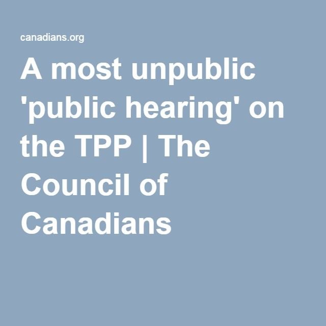 A most unpublic 'public hearing' on the TPP | The Council of Canadians
