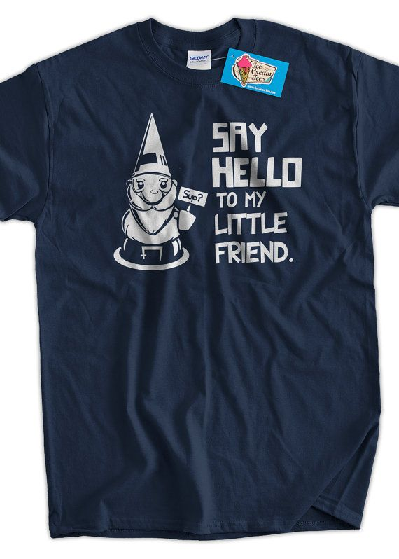 Funny Gnome T-Shirt Say Hello To My Little Friend T-Shirt Gifts for Dad Screen Printed T-Shirt Tee Shirt T Shirt Mens Ladies Womens