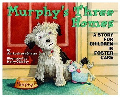 Murphy's Three Homes- A story for Children in foster care. Jan Levinson Gilman