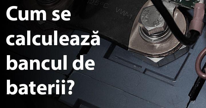http://www.constructosu.eu/cum-se-calculeaza-bancul-de-baterii/