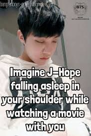 Imagine J-hope falling asleep on your shoulder while you were watching a movie and when the movie was finally over you went to get up to go to bed but he grabbed your arm and dragged you back on the couch and cuddling with you
