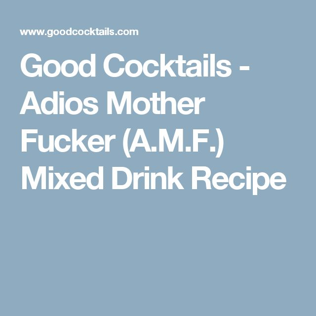 Good Cocktails - Adios Mother Fucker (A.M.F.) Mixed Drink Recipe