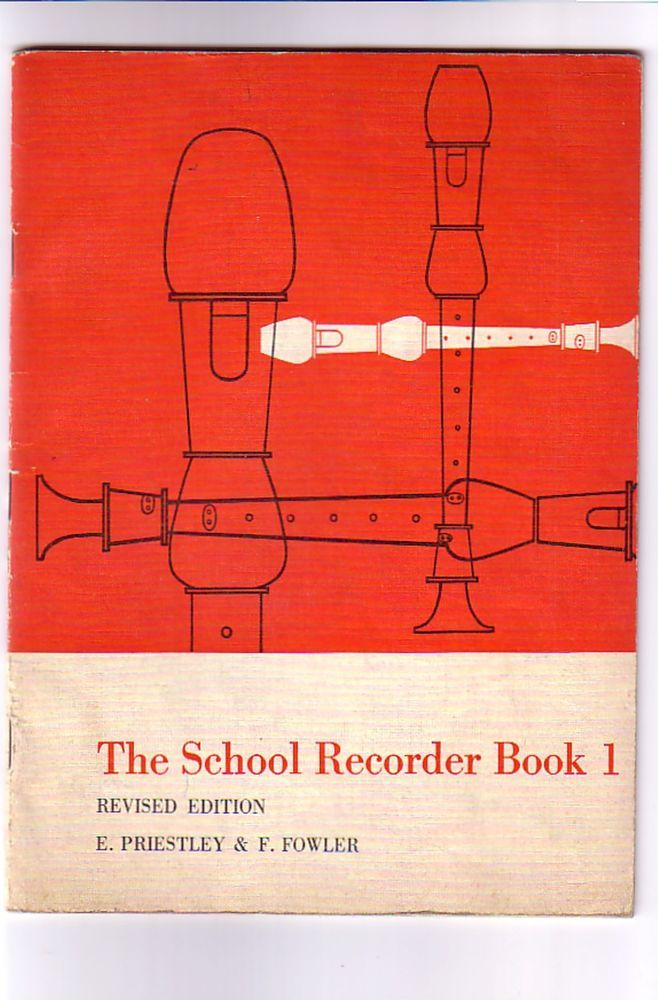 The School Recorder Book 1 Revised Edition 1962 by E.Priestley  F.Fowler....I still have this!