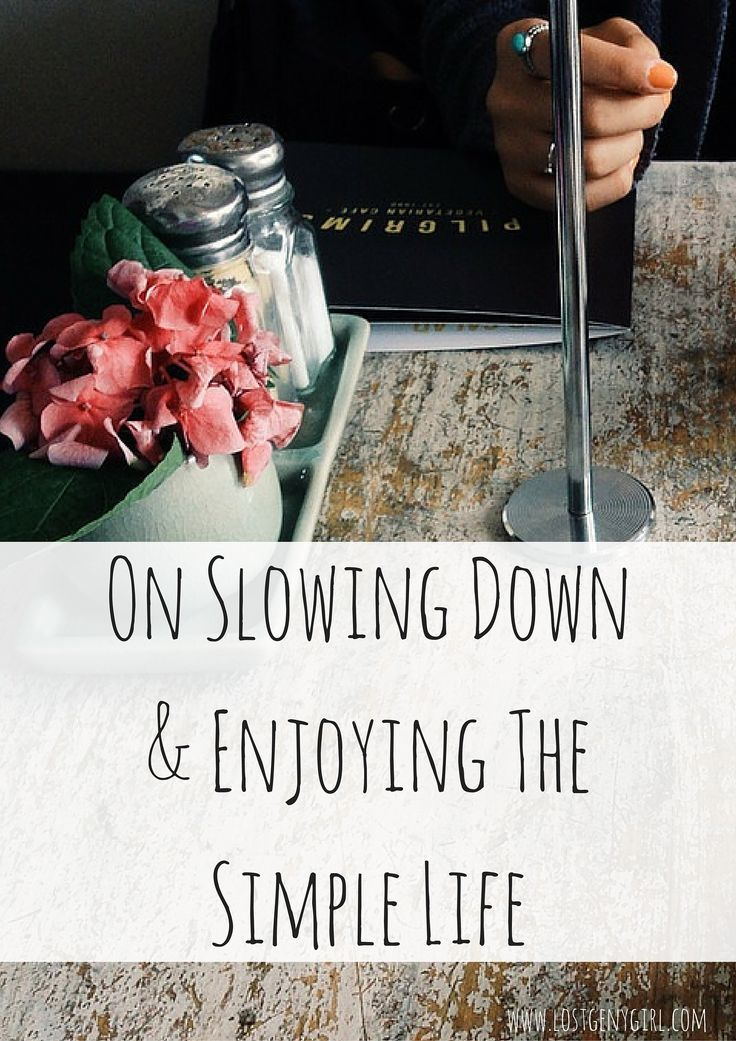 On Slowing Down And Living The Simple Life