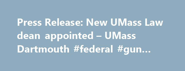 Press Release: New UMass Law dean appointed – UMass Dartmouth #federal #gun #laws http://law.remmont.com/press-release-new-umass-law-dean-appointed-umass-dartmouth-federal-gun-laws/  #umass law # Press Release: New UMass Law dean appointed Author: John Hoey [Contact ] Date: June 7, 2012Department: News & Public Information Related Articles Mary Lu Bilek, Associate Dean and Professor of Law at CUNY School of Law, has […]