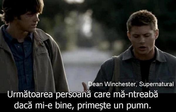"""""""Urmatoarea persoana care ma-ntreaba daca mi-e bine, primeste un pumn.""""Dean Winchester  #CitatImagine de Dean Winchester  Iti place acest #citat? ♥Like♥ si ♥Share♥ cu prietenii tai.  #CitateImagini: #Supernatural #DinSeriale #CumTeSimti #DeanWinchester #romania #quotes  Vezi mai multe #citate pe http://citatemaxime.ro/"""