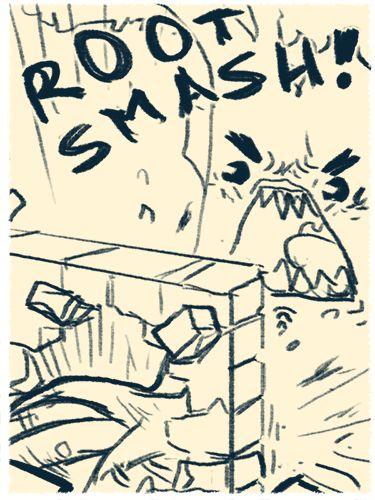 Root smash!