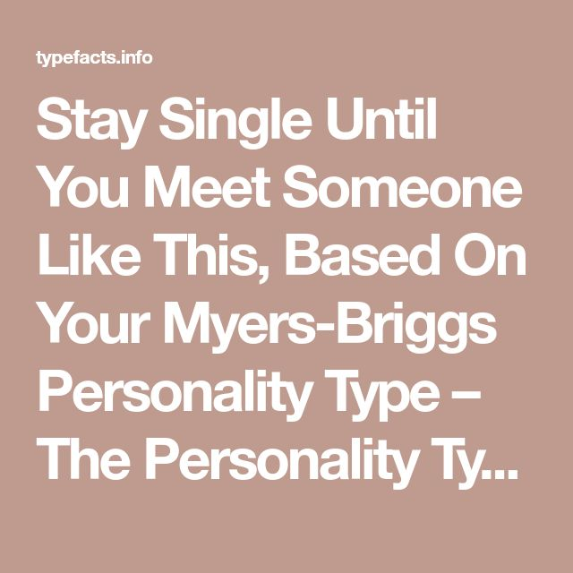 Stay Single Until You Meet Someone Like This, Based On Your Myers-Briggs Personality Type – The Personality Type Facts