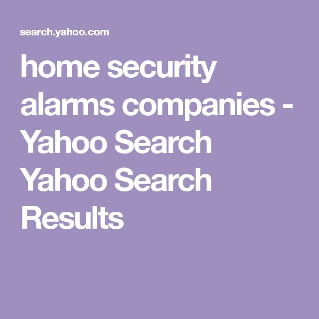 home security alarms companies - Yahoo Search Yahoo Search Results