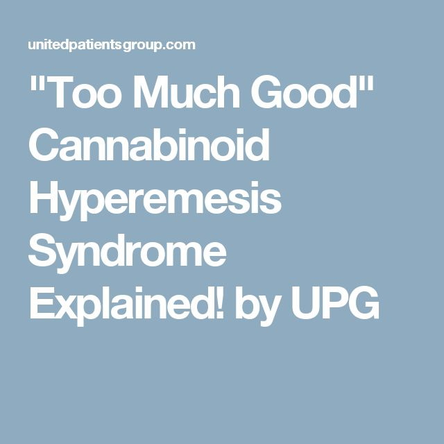 """""""Too Much Good"""" Cannabinoid Hyperemesis Syndrome Explained! by UPG"""