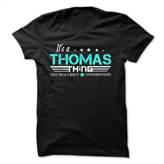THOMAS .Its A THOMAS Thing You Wouldnt Understand - T Shirt, Hoodie, Hoodies, Year,Name, Birthday - #polo #mens t shirt. BUY NOW => https://www.sunfrog.com/Names/THOMAS-Its-A-THOMAS-Thing-You-Wouldnt-Understand--T-Shirt-Hoodie-Hoodies-YearName-Birthday-51516324-Guys.html?60505