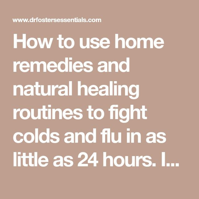 How to use home remedies and natural healing routines to fight colds and flu in as little as 24 hours. Including sore throats, coughs, intestinal flu, congestion and insights into OTC medications, antibiotics and other conventional treatments.