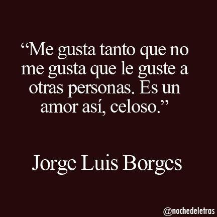 I feel you Borges.