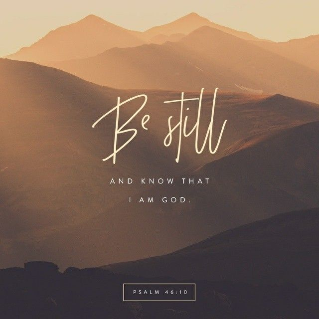 Be still, and know that I am God: I will be exalted among the heathen, I will be exalted in the earth. Psalms 46:10 KJV https://bible.com/bible/1/psa.46.10.KJV