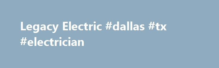 """Legacy Electric #dallas #tx #electrician http://renta.nef2.com/legacy-electric-dallas-tx-electrician/  # Electrician Dallas TX Legacy Electric Electrical repairs and electrical installations require the professional assistance of a trained and reliable expert. Legacy Electric is the region's premier electrician capable of helping you with all your residential, commercial, and industrial needs. We are the trusted electrical experts who have been """"Servicing Dallas Through Generations!"""" We…"""